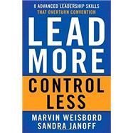 Lead More, Control Less by Weisbord, Marvin; Janoff, Sandra, 9781626564121