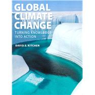 Global Climate Change: Turning Knowledge Into Action by Kitchen; David E., 9780321634122