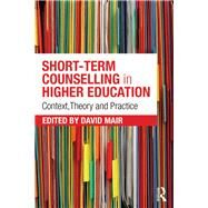 Short-term Counselling in Higher Education: Context,Theory and Practice by Mair; David, 9781138794122