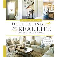 Decorating for Real Life: The Shabby Nest's Guide to Beautiful, Family-friendly Spaces by Hyde, Wendy, 9781462114122