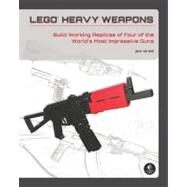 LEGO Heavy Weapons : Build Working Replicas of Four of the World's Most Impressive Guns by Streat, Jack, 9781593274122