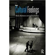 Cultural Feelings: Mood, Mediation and Cultural Politics by Highmore; Ben, 9780415604123