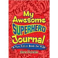 My Awesome Superhero Journal A Fun Fill-in Book for Kids by Zourelias, Diana, 9780486824123