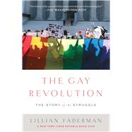 The Gay Revolution The Story of the Struggle by Faderman, Lillian, 9781451694123