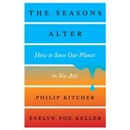 The Seasons Alter by Kitcher, Philip; Keller, Evelyn Fox, 9781631494123