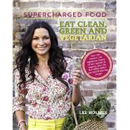 Eat Clean, Green and Vegetarian by Holmes, Lee, 9781743364123