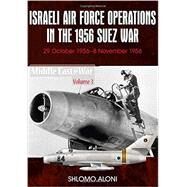 Israeli Air Force Operations in the 1956 Suez War by Aloni, Shlomo, 9781910294123