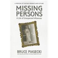 Missing Persons: A Life of Unexpected Influences by Piasecki, Bruce, 9780757004124