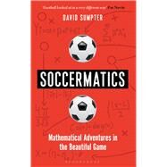 Soccermatics Mathematical Adventures in the Beautiful Game by Sumpter, David, 9781472924124