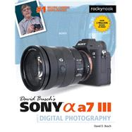 David Busch's Sony Alpha A7 III Guide to Digital Photography by Busch, David D., 9781681984124