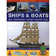 Ships & Boats: Sail-Navigation-Radar-Anchor-Keel: With 17 Easy-to-Do Experiments and 300 Exciting Pictures by Oxlade, Chris, 9781861474124