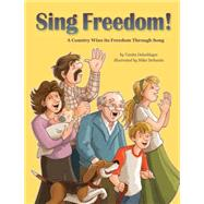 Sing Freedom!: A Country Wins Its Freedom Through Song by Oelschlager, Vanita; Desantis, Mike, 9781938164125