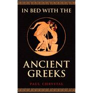In Bed With the Ancient Greeks by Chrystal, Paul, 9781445654126