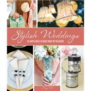 Stylish Weddings 50 Simple Ideas to Make from Top Designers by Doh, Jenny, 9781454704126