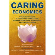Caring Economics Conversations on Altruism and Compassion, Between Scientists, Economists, and the Dalai Lama by Singer, Tania; Ricard, Matthieu; Ricard, Matthieu; Lama, Dalai; Singer, Tania, 9781250064127
