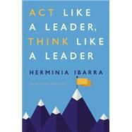 Act Like a Leader, Think Like a Leader by Ibarra, Herminia, 9781422184127