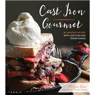 Cast Iron Gourmet 80 Amazing Recipes with Less Fuss and Fewer Dishes by Keno, Megan, 9781624144127