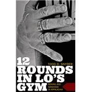 12 Rounds in Lo's Gym by Snyder, Todd D., 9781946684127