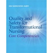 Quality and Safety for Transformational Nursing Core Competencies by Amer, Kim, 9780132724128