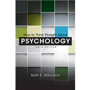 How to Think Straight About Psychology by Stanovich, Keith E., 9780205914128