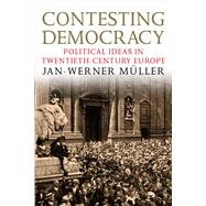 Contesting Democracy : Political Ideas in Twentieth-Century Europe by Jan-Werner Müller, 9780300194128