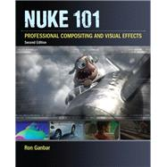 Nuke 101 Professional Compositing and Visual Effects by Ganbar, Ron, 9780321984128
