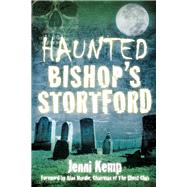 Haunted Bishop's Stortford by Kemp, Jenni, 9780750964128