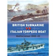 British Submarine vs Italian Torpedo Boat Mediterranean 1940–43 by Greentree, David; Palmer, Ian; Dennis, Peter, 9781472814128