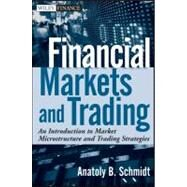 Financial Markets and Trading : An Introduction to Market Microstructure and Trading Strategies by Schmidt, Anatoly B., 9780470924129