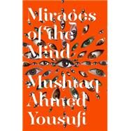 Mirages of the Mind by Yousufi, Mushtaq Ahmed; Reeck, Matt; Ahmad, Aftab, 9780811224130