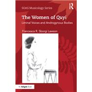The Women of Quyi: Liminal Voices and Androgynous Bodies by Sborgi Lawson; Francesca R., 9781138234130