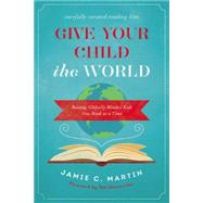 Give Your Child the World by Martin, Jamie C.; Oxenreider, Tsh, 9780310344131
