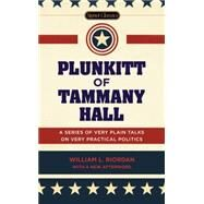 Plunkitt of Tammany Hall: A Series of Very Plain Talks on Very Practical Politics by Riordan, William L.; Quinn, Peter; Freeman, Philip (AFT), 9780451474131