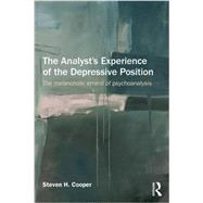 The Analyst's Experience of the Depressive Position: The Melancholic Errand of Psychoanalysis by Cooper; Steven H., 9781138844131