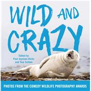 Wild and Crazy by Joynson-Hicks, Paul; Sullam, Tom; Petri, Alexandra (CON), 9781501174131