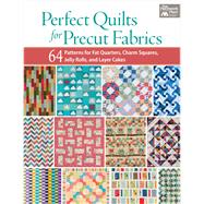 Perfect Quilts for Precut Fabrics: 64 Patterns for Fat Quarters, Charm Squares, Jelly Rolls, and Layer Cakes by Martingale & Company, 9781604684131