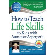 How to Teach Life Skills to Kids with Autism or Asperger's by Myers, Jennifer McIlwee, 9781935274131