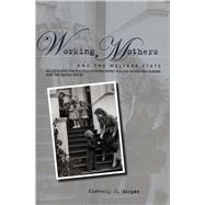 Working Mothers And the Welfare State by Morgan, Kimberly J., 9780804754132