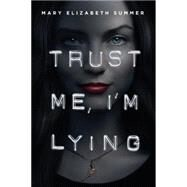 Trust Me, I'm Lying by SUMMER, MARY ELIZABETH, 9780385744133
