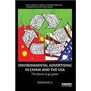Environmental Advertising in China and the USA: The desire to go green by Li; Xinghua, 9780415744133