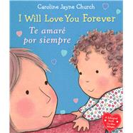 I Will Love You Forever / Te amaré por siempre by Church, Caroline Jayne, 9781338114133