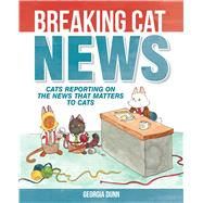 Breaking Cat News Cats Reporting on the News that Matters to Cats by Dunn, Georgia, 9781449474133