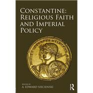 Constantine: Religious Faith and Imperial Policy by Siecienski; A. Edward, 9781472454133