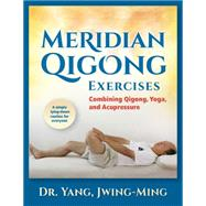 Meridian Qigong Exercises Combining Qigong, Yoga, & Acupressure by Yang, Jwing-Ming, Dr., 9781594394133