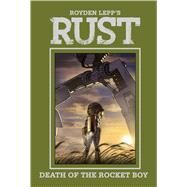 Rust Vol. 3: Death of the Rocket Boy by Lepp, Royden; Lepp, Royden, 9781608864133