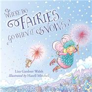 Where Do Fairies Go When It Snows by Walsh, Liza Gardner; Mitchell, Hazel, 9781608934133