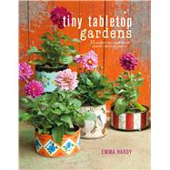 Tiny Tabletop Gardens by Hardy, Emma, 9781782494133