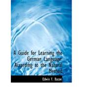 A Guide for Learning the German Language: According to the Natural Method by Bacon, Edwin F., 9780554644134