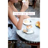 Rome in Love A Novel by Hughes, Anita, 9781250064134
