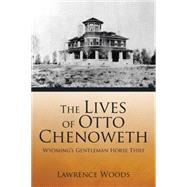 The Lives of Otto Chenoweth by Woods, Lawrence, 9781504974134